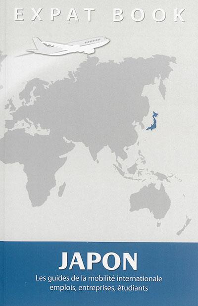 Japon : les guides de la mobilité internationale : emplois, entreprises, étudiants